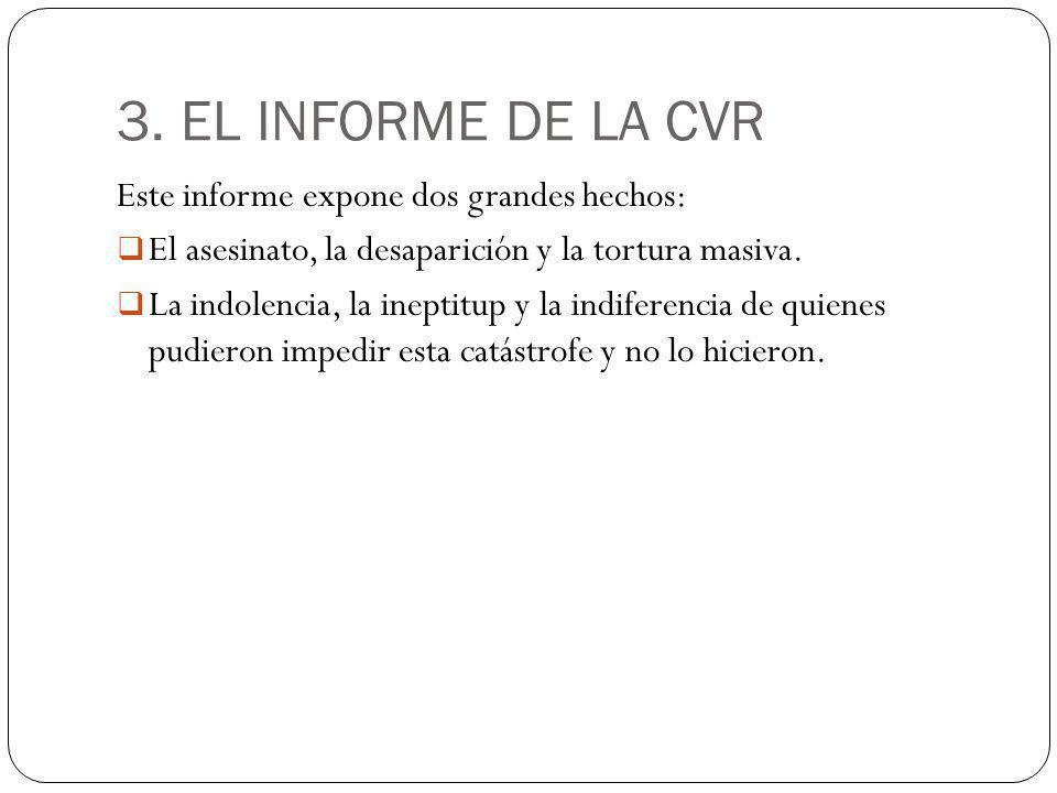 3. EL INFORME DE LA CVR Este informe expone dos grandes hechos: