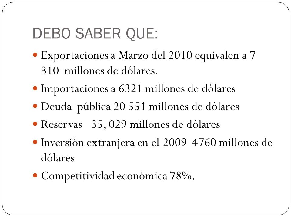 DEBO SABER QUE:Exportaciones a Marzo del 2010 equivalen a 7 310 millones de dólares. Importaciones a 6321 millones de dólares.