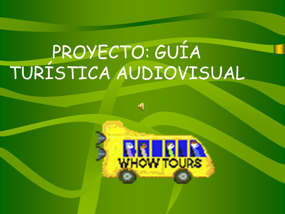 PROYECTO: GUÍA TURÍSTICA AUDIOVISUAL