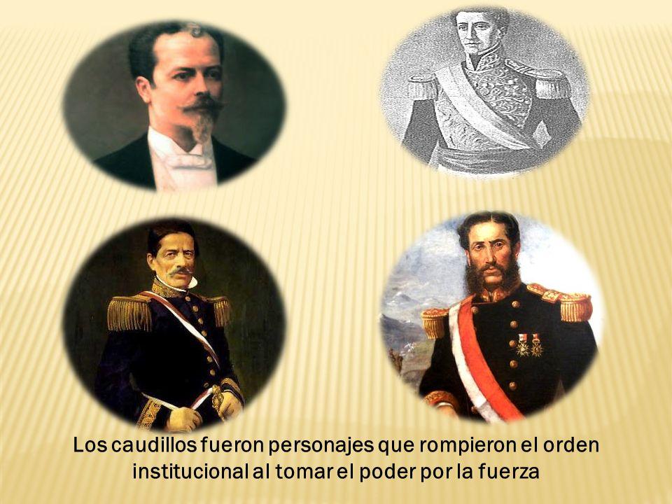 Los caudillos fueron personajes que rompieron el orden institucional al tomar el poder por la fuerza