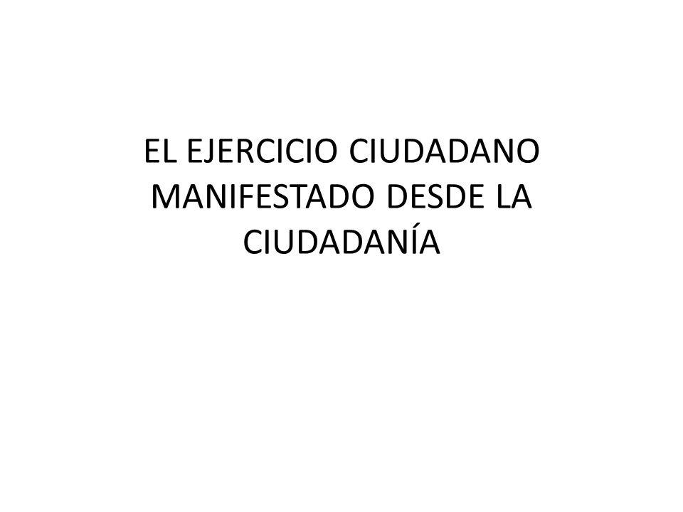 EL EJERCICIO CIUDADANO MANIFESTADO DESDE LA CIUDADANÍA