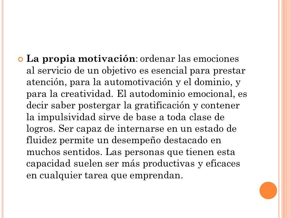 La propia motivación: ordenar las emociones al servicio de un objetivo es esencial para prestar atención, para la automotivación y el dominio, y para la creatividad.