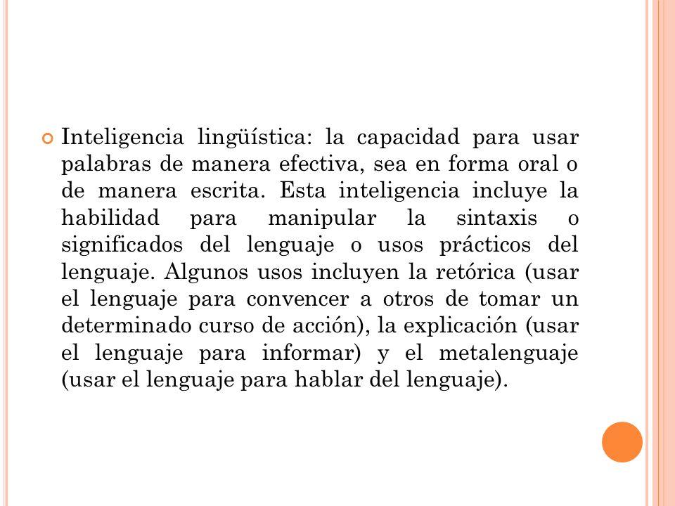 Inteligencia lingüística: la capacidad para usar palabras de manera efectiva, sea en forma oral o de manera escrita.