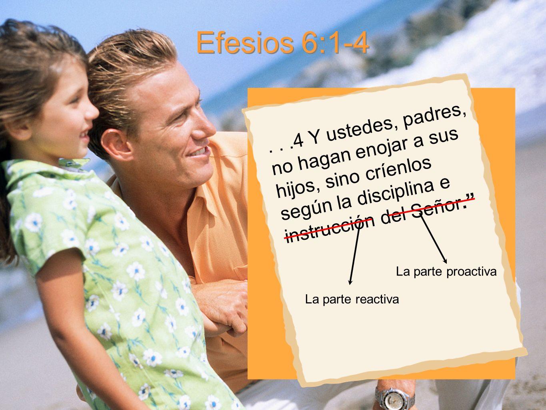 Efesios 6:1-4 . . .4 Y ustedes, padres, no hagan enojar a sus hijos, sino críenlos según la disciplina e instrucción del Señor.