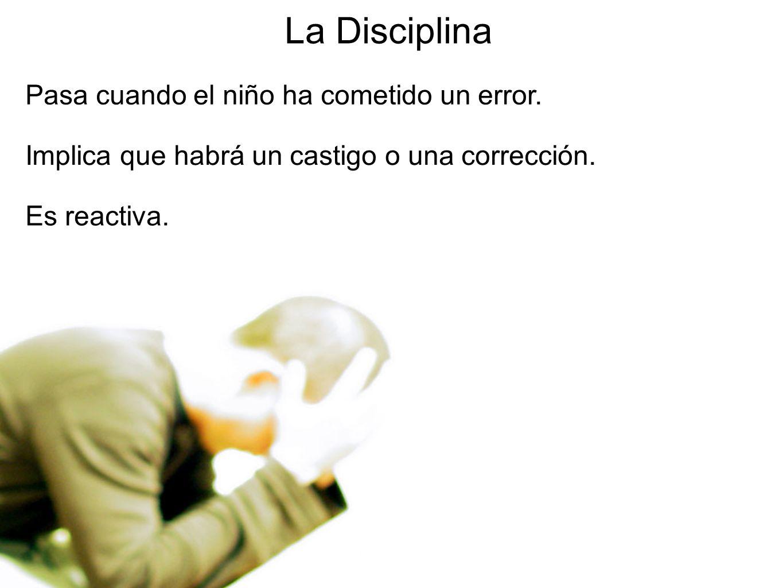 La Disciplina Pasa cuando el niño ha cometido un error.