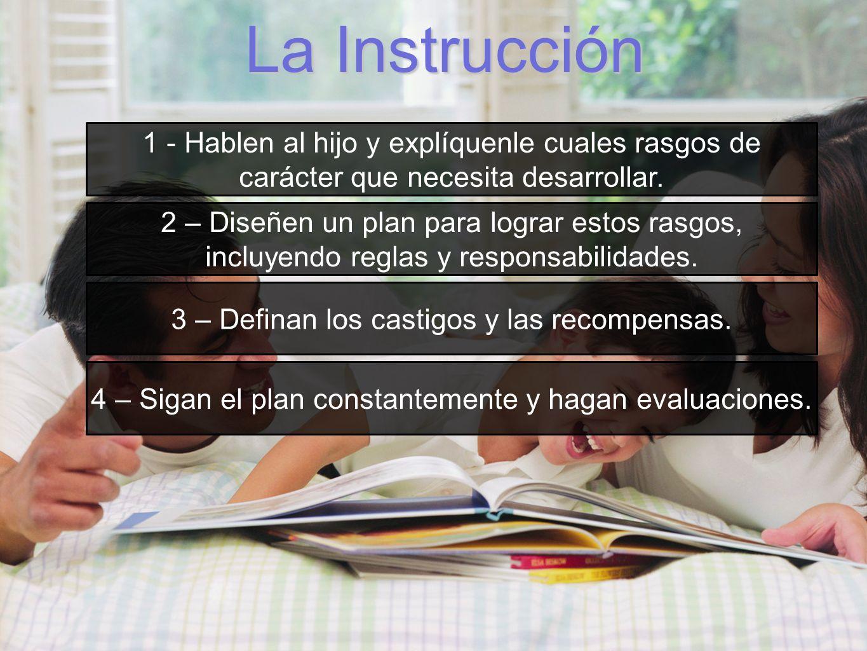La Instrucción1 - Hablen al hijo y explíquenle cuales rasgos de carácter que necesita desarrollar.