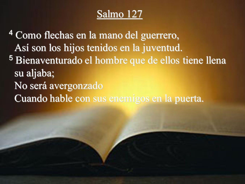 Salmo 1274 Como flechas en la mano del guerrero, Así son los hijos tenidos en la juventud.