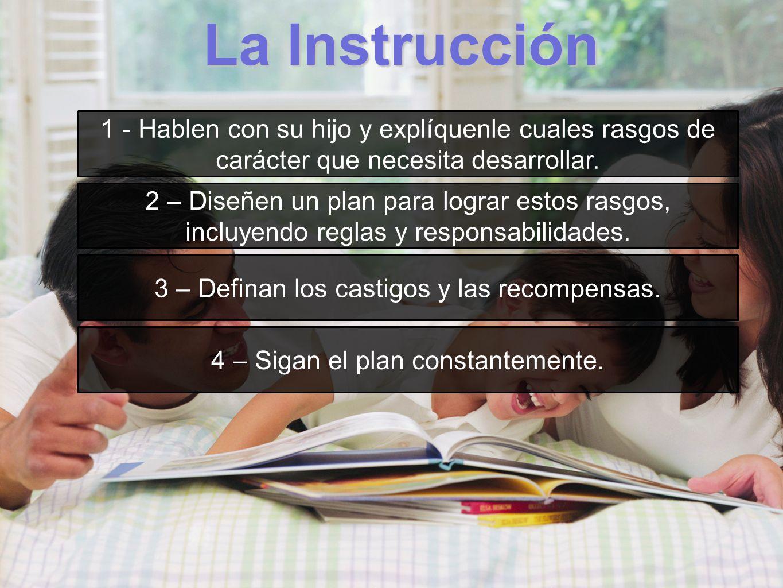 La Instrucción1 - Hablen con su hijo y explíquenle cuales rasgos de carácter que necesita desarrollar.