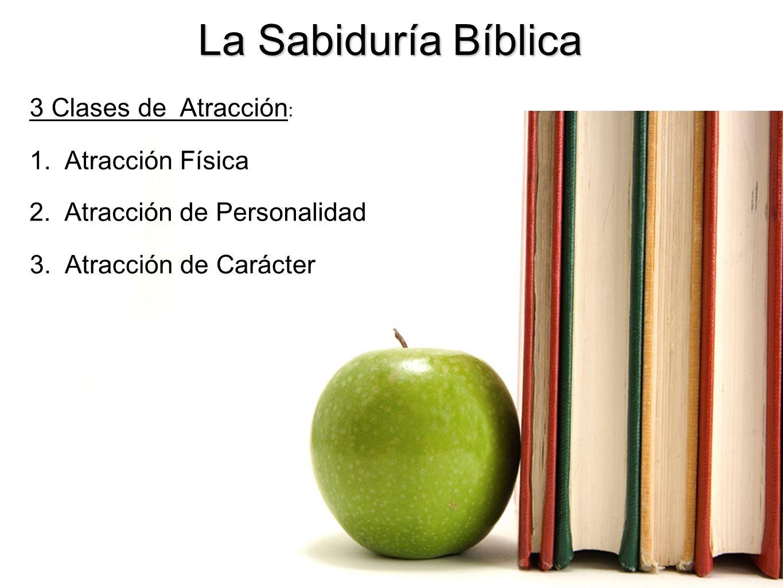 La Sabiduría Bíblica 3 Clases de Atracción: 1. Atracción Física