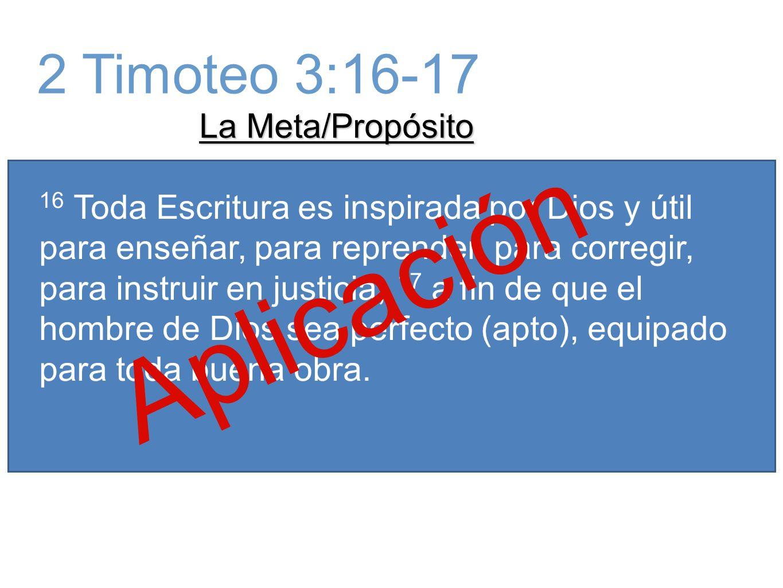 Aplicación 2 Timoteo 3:16-17 La Meta/Propósito