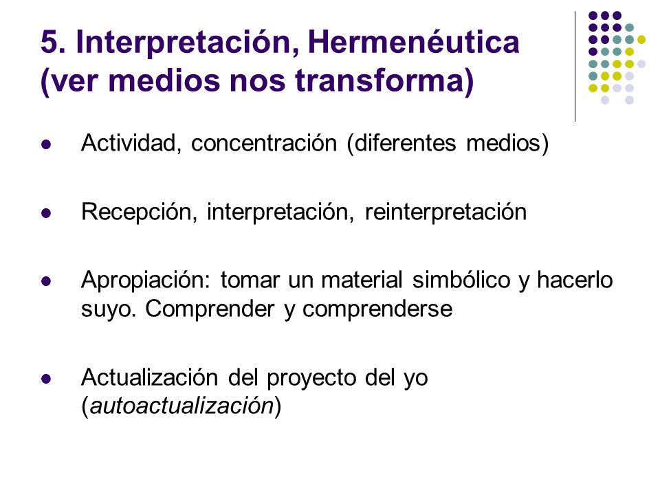 5. Interpretación, Hermenéutica (ver medios nos transforma)