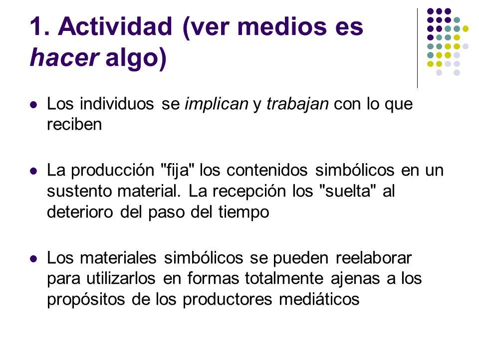 1. Actividad (ver medios es hacer algo)