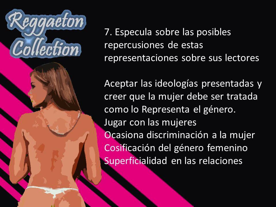7. Especula sobre las posibles repercusiones de estas representaciones sobre sus lectores