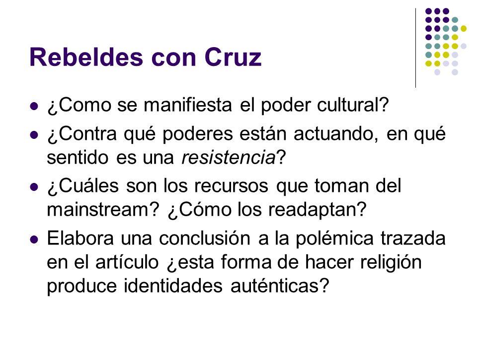 Rebeldes con Cruz ¿Como se manifiesta el poder cultural