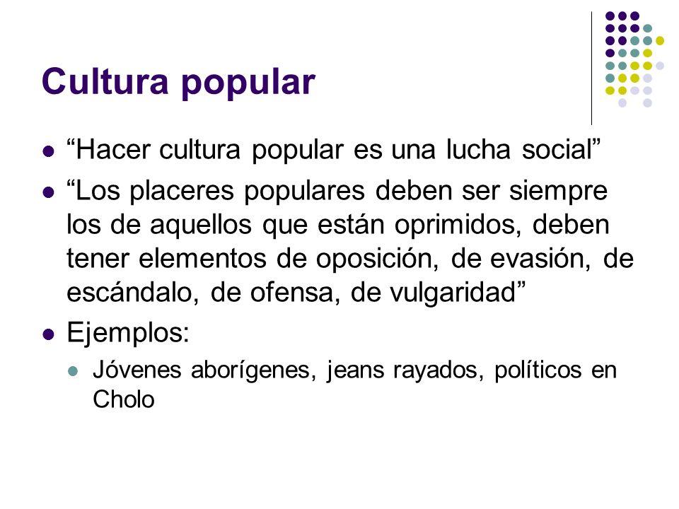 Cultura popular Hacer cultura popular es una lucha social