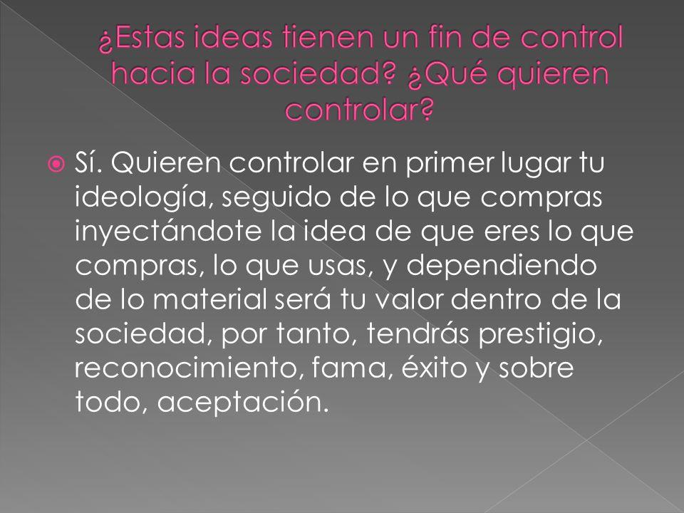 ¿Estas ideas tienen un fin de control hacia la sociedad