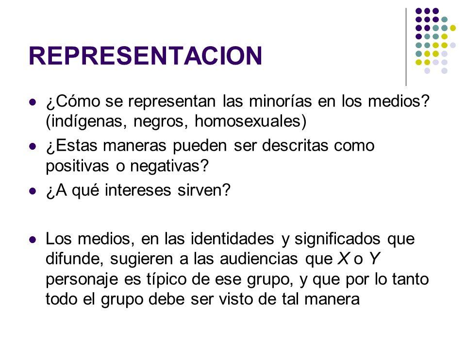 REPRESENTACION ¿Cómo se representan las minorías en los medios (indígenas, negros, homosexuales)