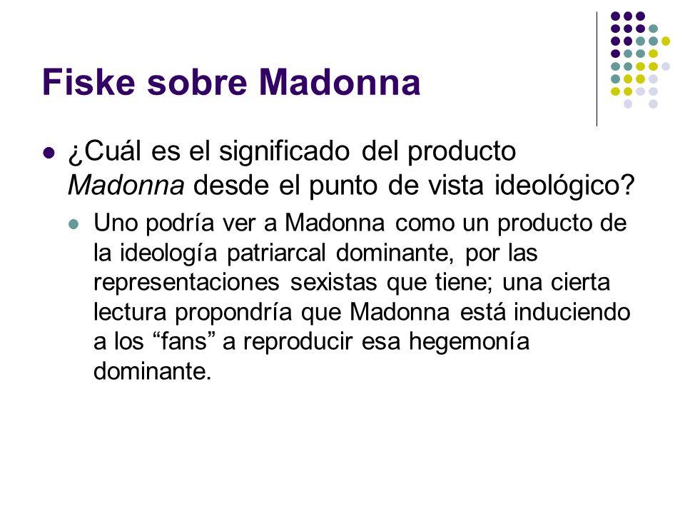 Fiske sobre Madonna ¿Cuál es el significado del producto Madonna desde el punto de vista ideológico