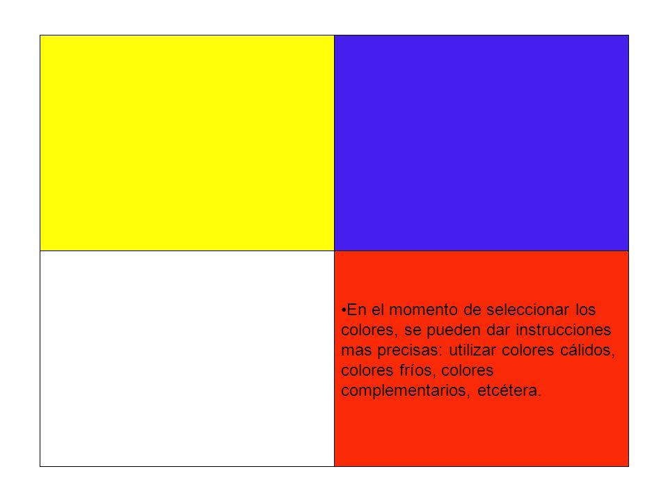 En el momento de seleccionar los colores, se pueden dar instrucciones mas precisas: utilizar colores cálidos, colores fríos, colores complementarios, etcétera.