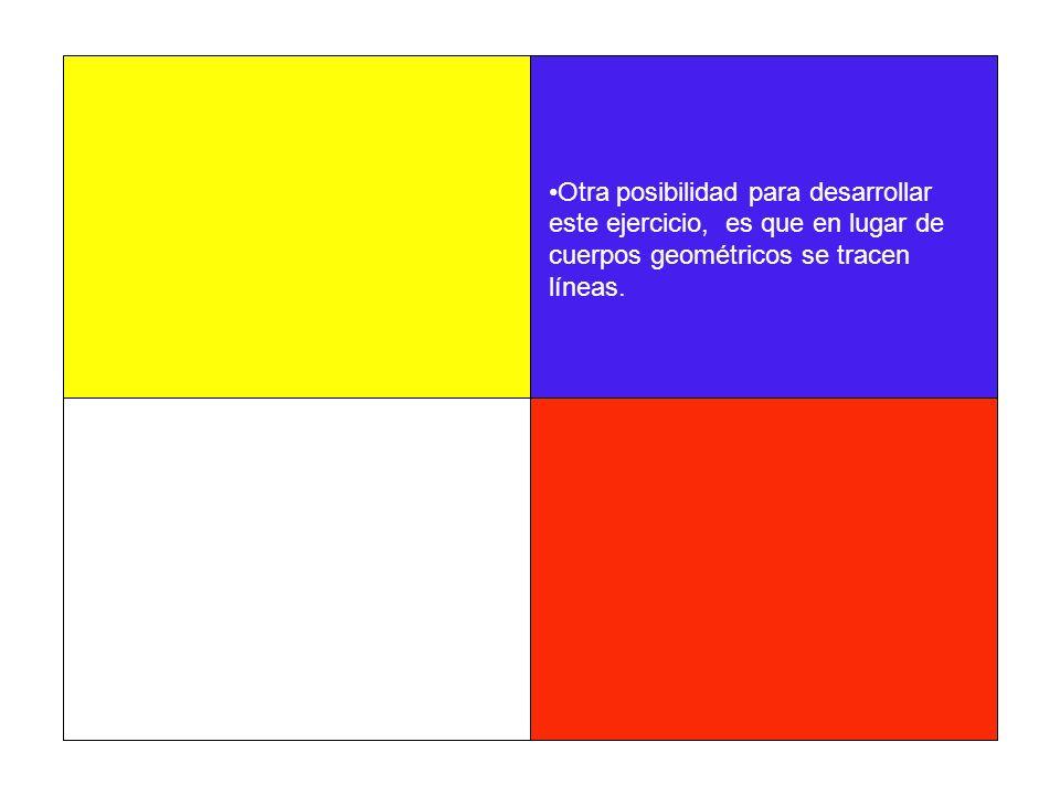 Otra posibilidad para desarrollar este ejercicio, es que en lugar de cuerpos geométricos se tracen líneas.