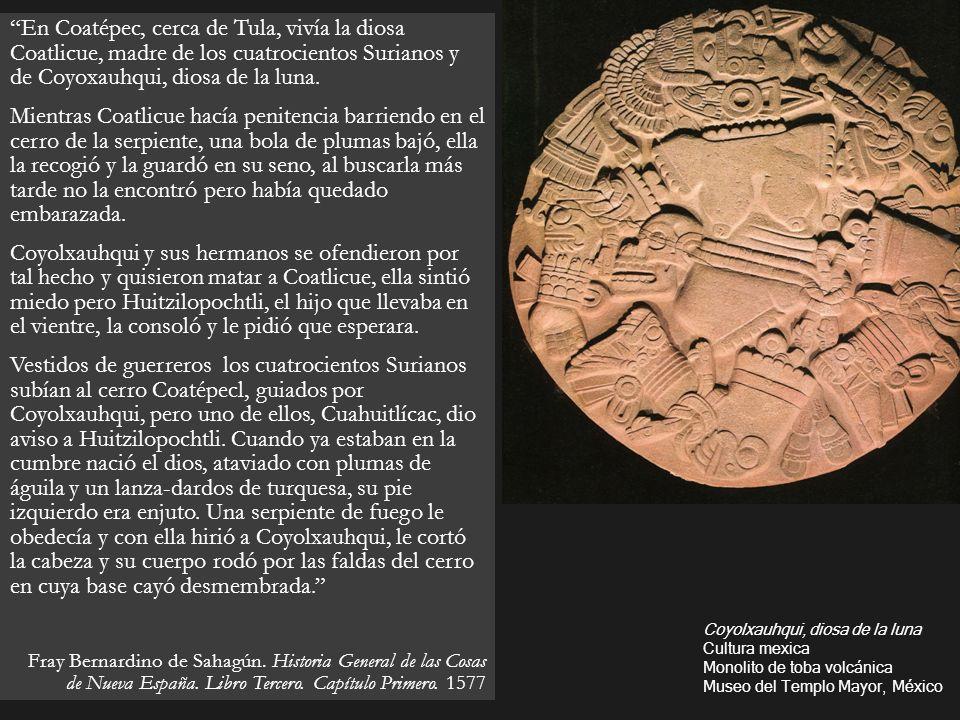 En Coatépec, cerca de Tula, vivía la diosa Coatlicue, madre de los cuatrocientos Surianos y de Coyoxauhqui, diosa de la luna.