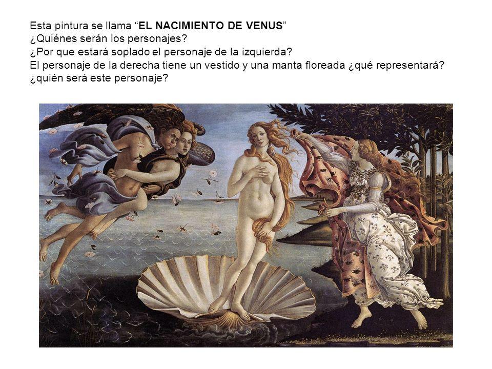 Esta pintura se llama EL NACIMIENTO DE VENUS ¿Quiénes serán los personajes.