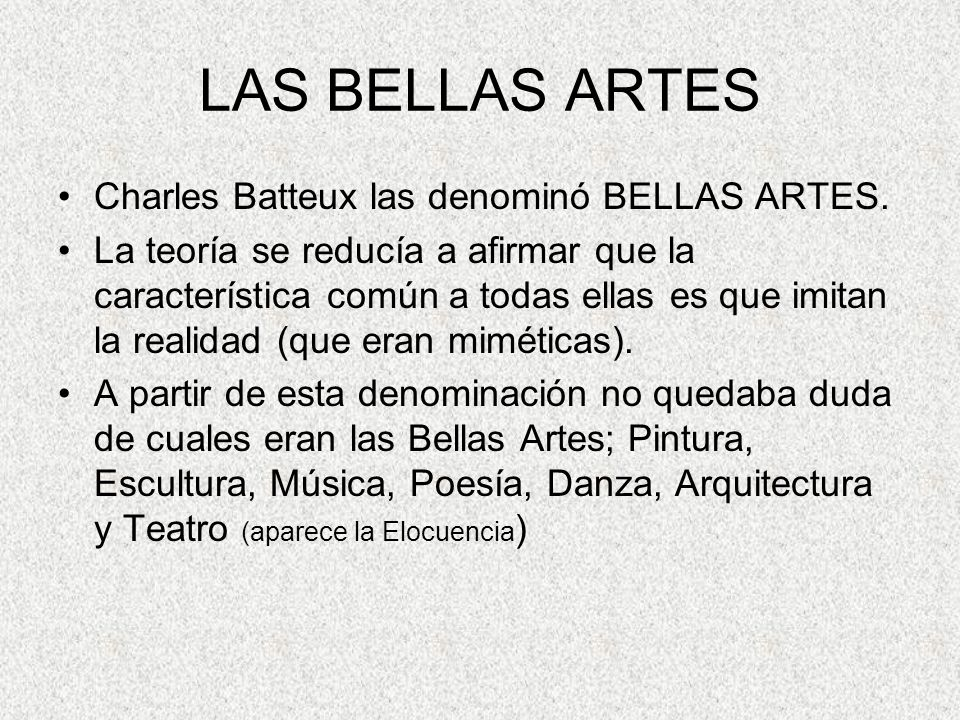 LAS BELLAS ARTES Charles Batteux las denominó BELLAS ARTES.