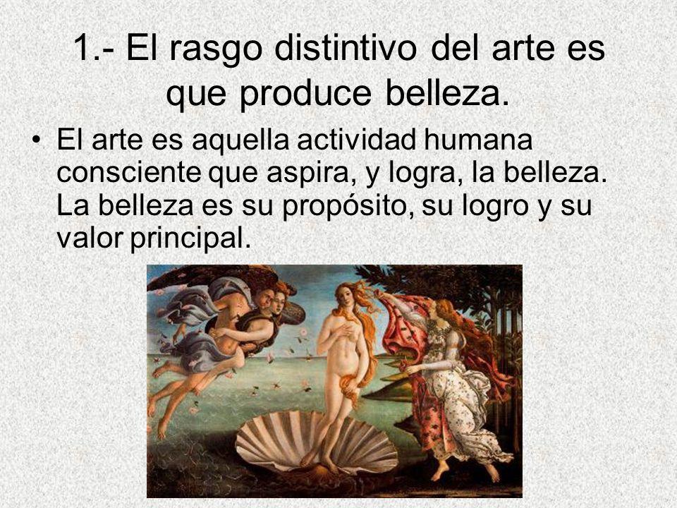 1.- El rasgo distintivo del arte es que produce belleza.