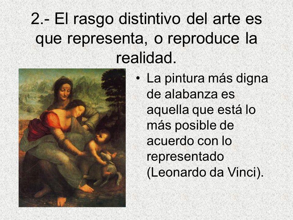 2.- El rasgo distintivo del arte es que representa, o reproduce la realidad.