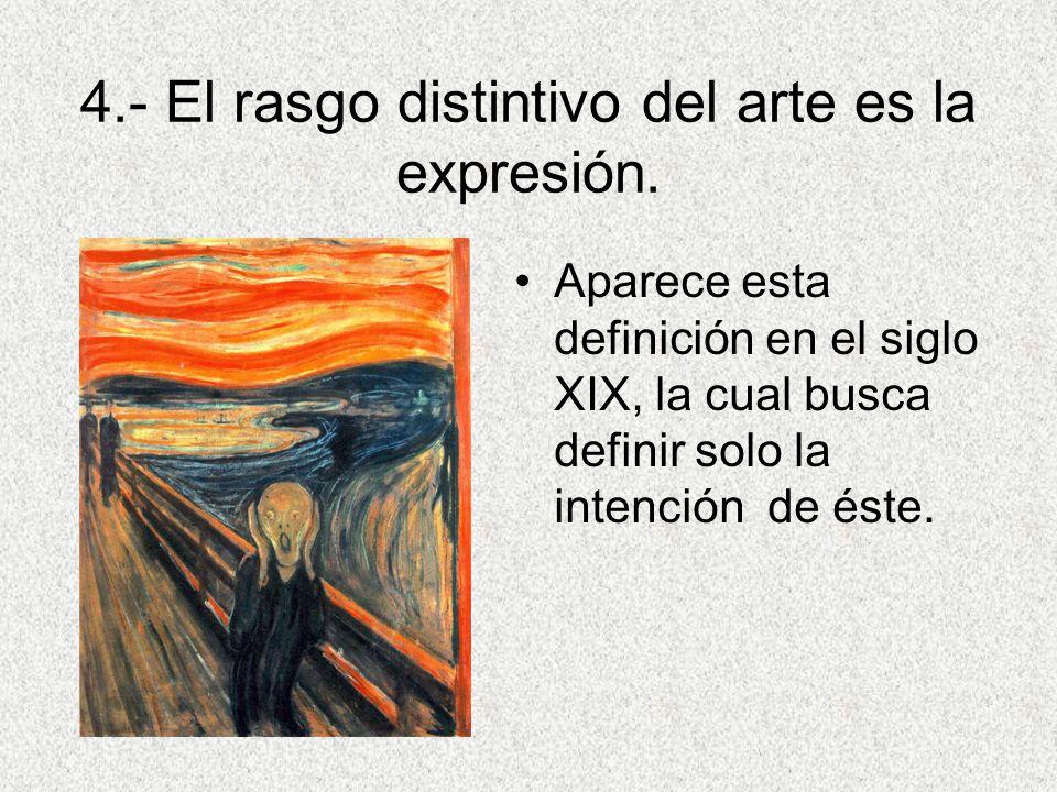 4.- El rasgo distintivo del arte es la expresión.