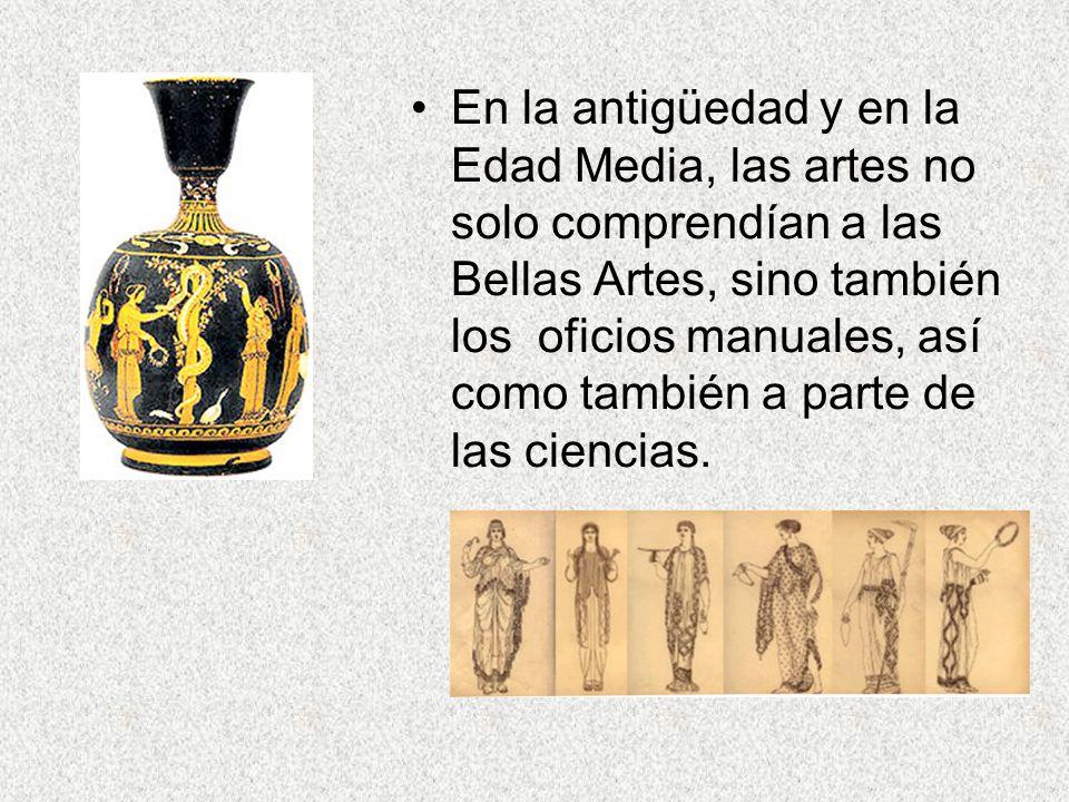 En la antigüedad y en la Edad Media, las artes no solo comprendían a las Bellas Artes, sino también los oficios manuales, así como también a parte de las ciencias.