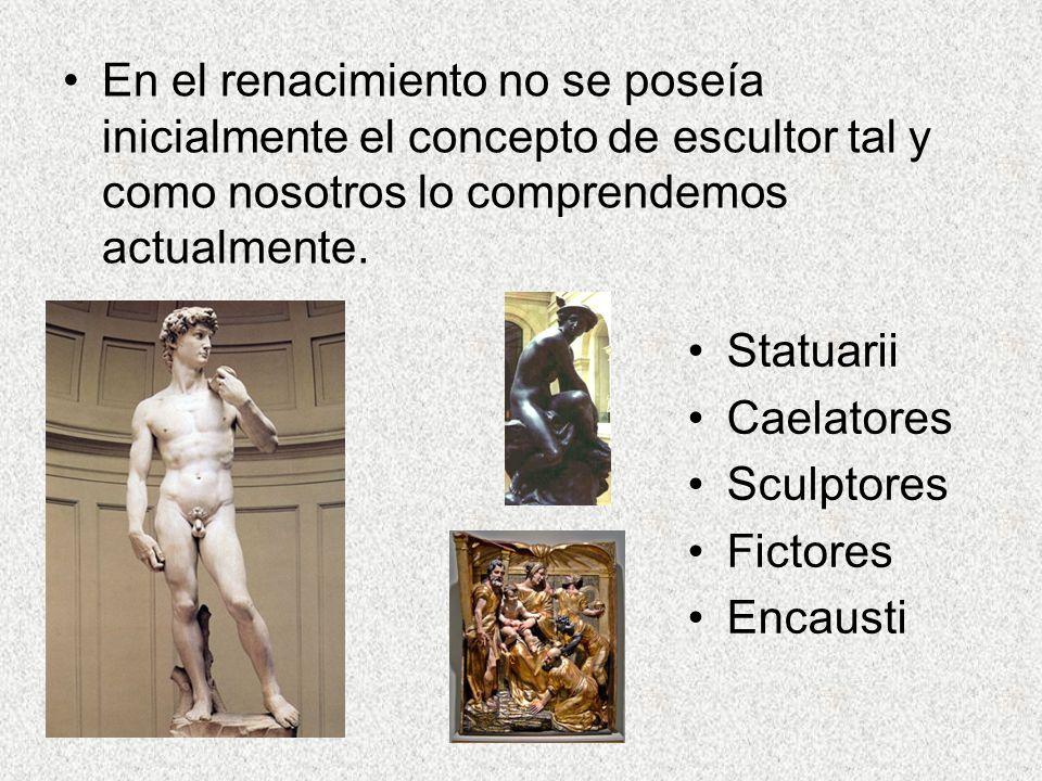 En el renacimiento no se poseía inicialmente el concepto de escultor tal y como nosotros lo comprendemos actualmente.