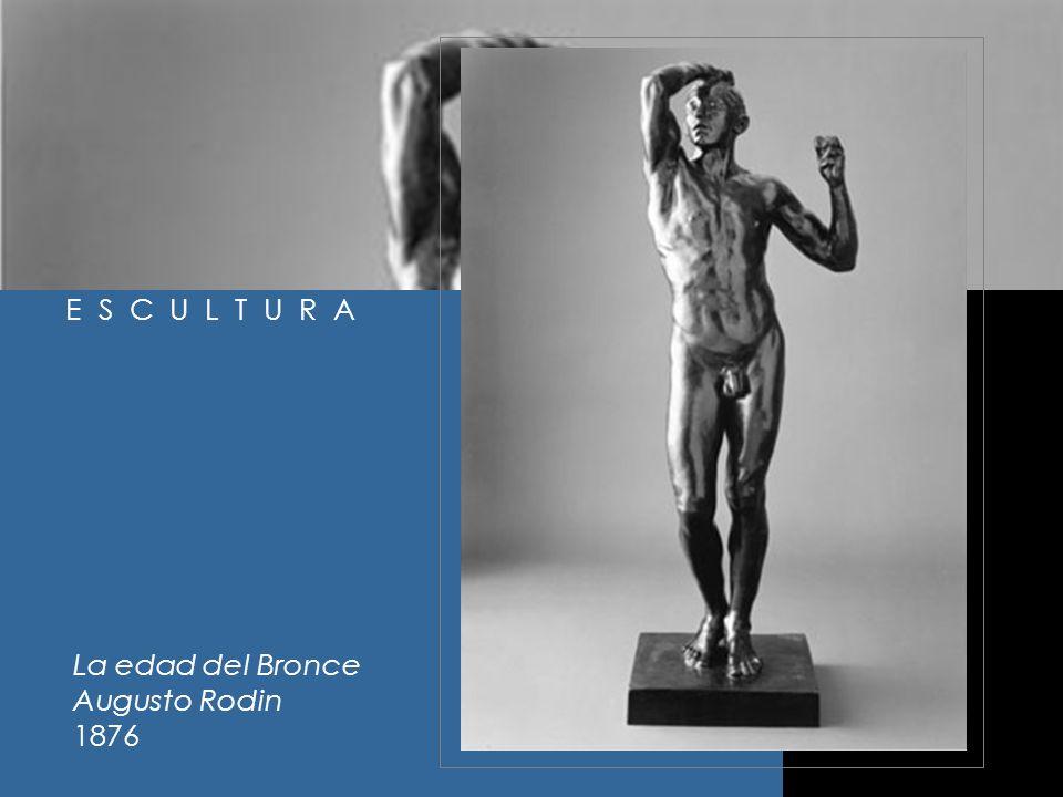 E S C U L T U R A La edad del Bronce Augusto Rodin 1876