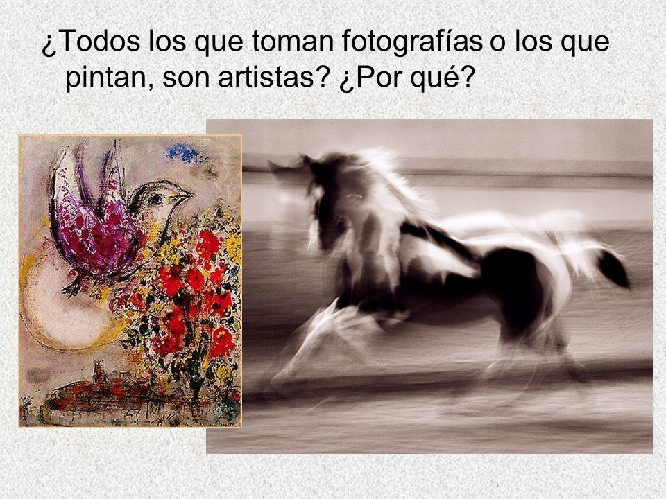 ¿Todos los que toman fotografías o los que pintan, son artistas