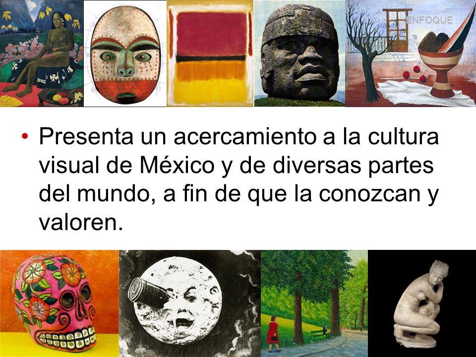 ENFOQUEPresenta un acercamiento a la cultura visual de México y de diversas partes del mundo, a fin de que la conozcan y valoren.