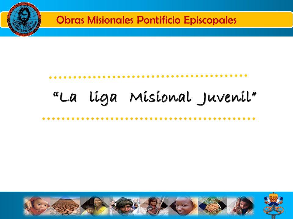 Obras Misionales Pontificio Episcopales La liga Misional Juvenil