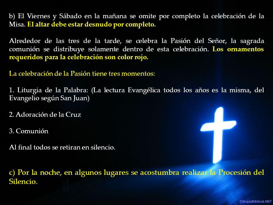 b) El Viernes y Sábado en la mañana se omite por completo la celebración de la Misa. El altar debe estar desnudo por completo.