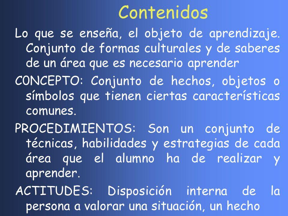 ContenidosLo que se enseña, el objeto de aprendizaje. Conjunto de formas culturales y de saberes de un área que es necesario aprender.