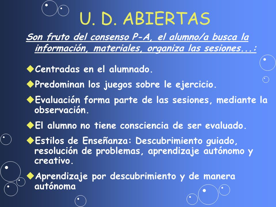 U. D. ABIERTAS Son fruto del consenso P-A, el alumno/a busca la información, materiales, organiza las sesiones...: