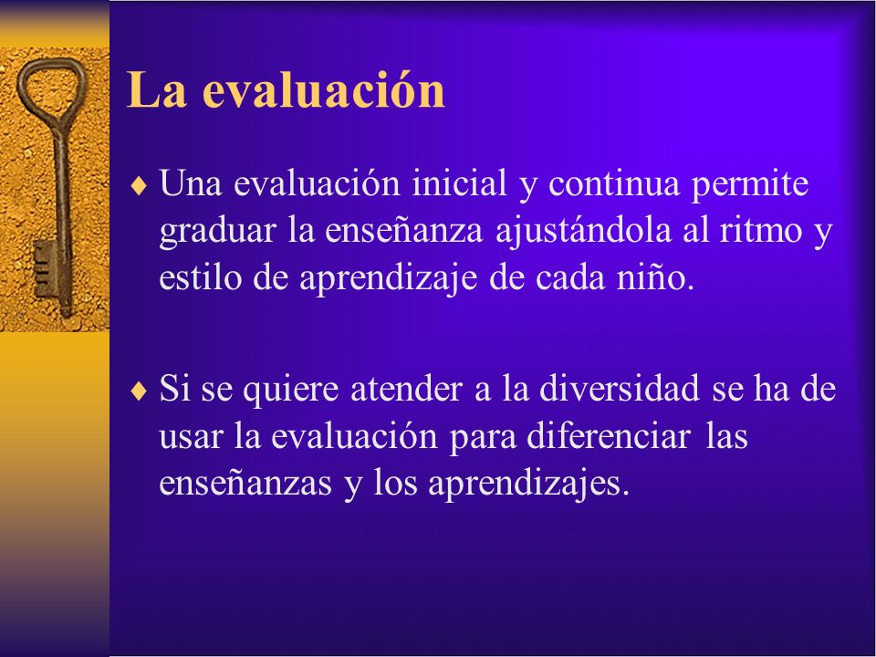 La evaluaciónUna evaluación inicial y continua permite graduar la enseñanza ajustándola al ritmo y estilo de aprendizaje de cada niño.