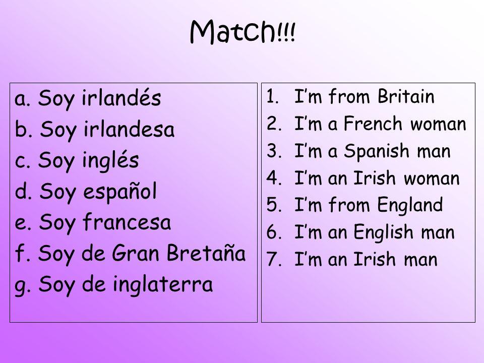 Match!!! a. Soy irlandés b. Soy irlandesa c. Soy inglés d. Soy español