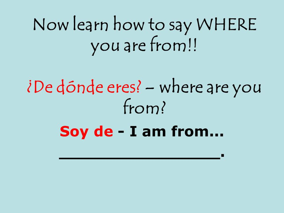 Soy de - I am from... ________________.