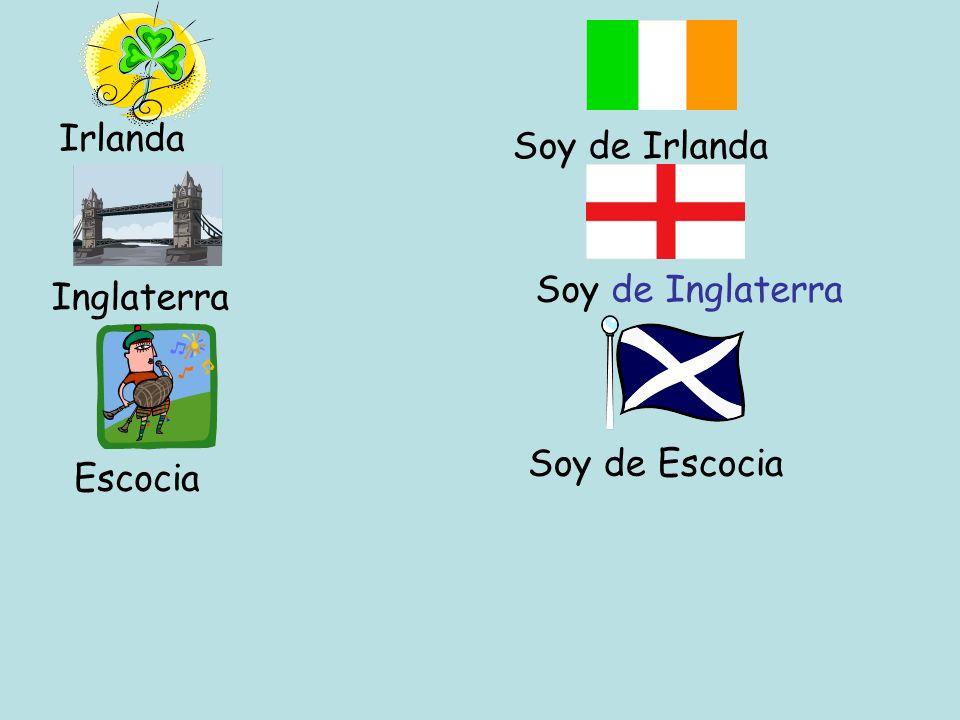 Irlanda Soy de Irlanda Soy de Inglaterra Inglaterra Soy de Escocia Escocia