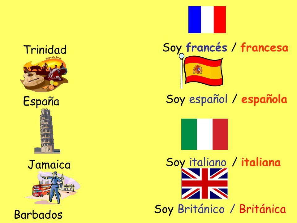 Soy francés / francesaTrinidad. Soy español / española. España. Soy italiano / italiana. Jamaica. Soy Británico / Británica.