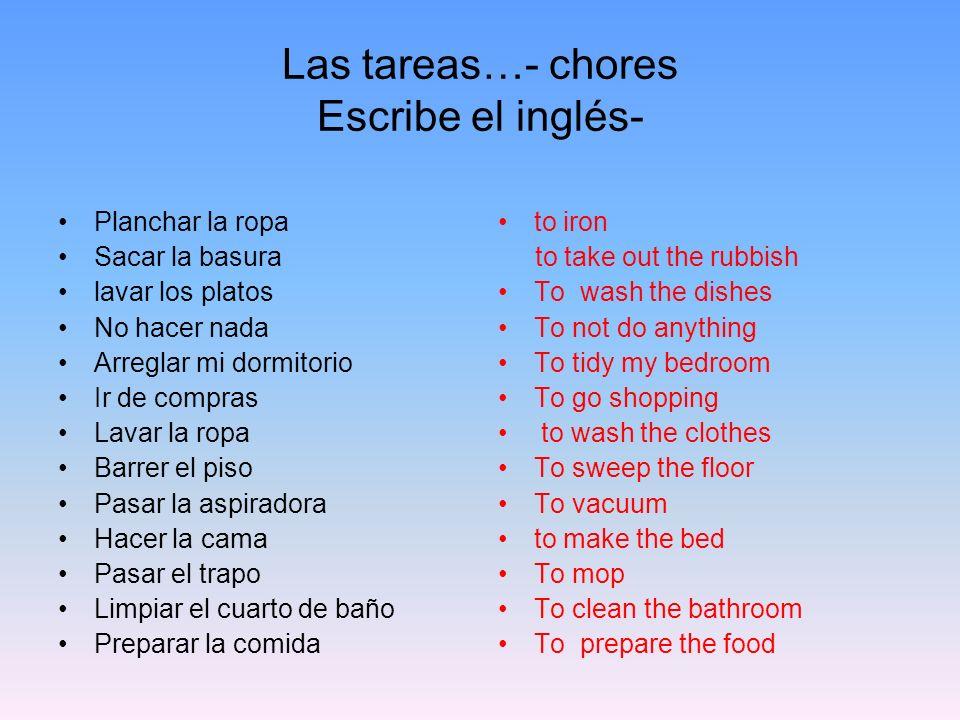 Las tareas…- chores Escribe el inglés-