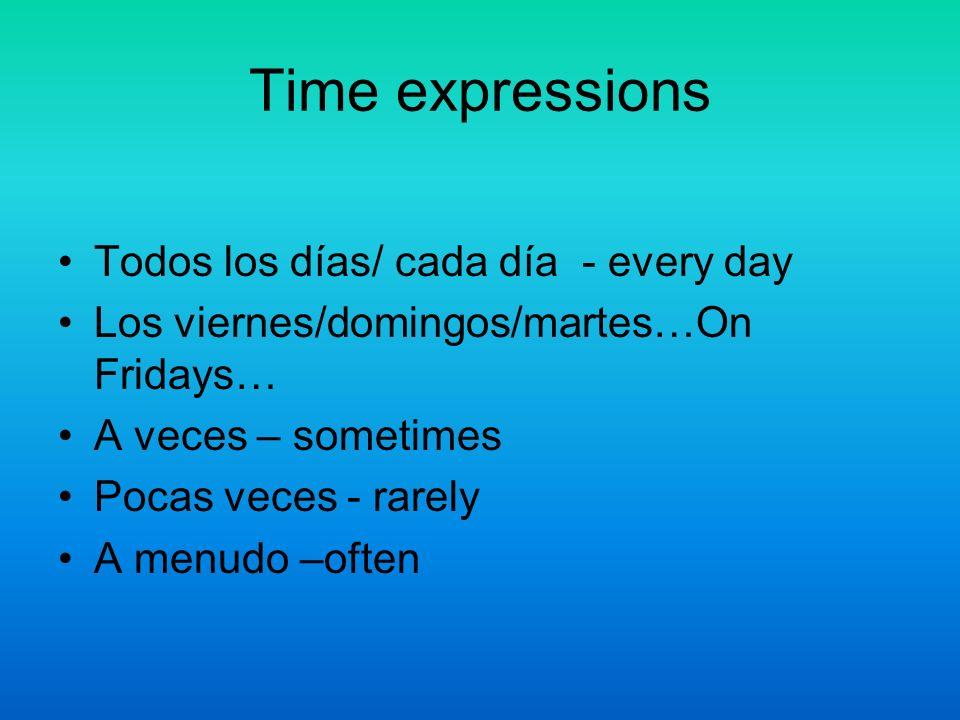 Time expressions Todos los días/ cada día - every day