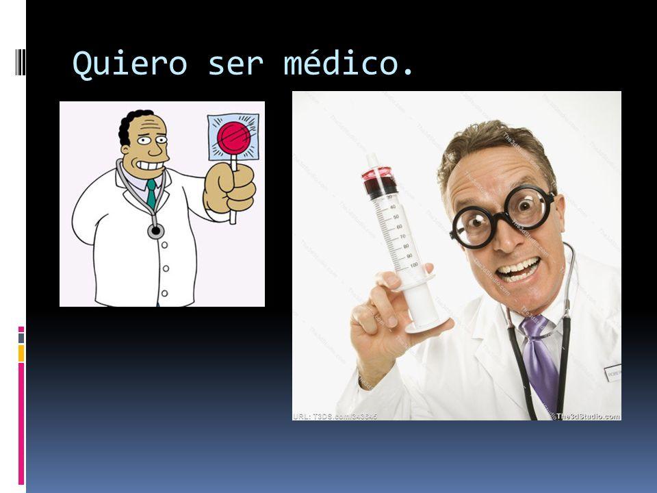 Quiero ser médico.