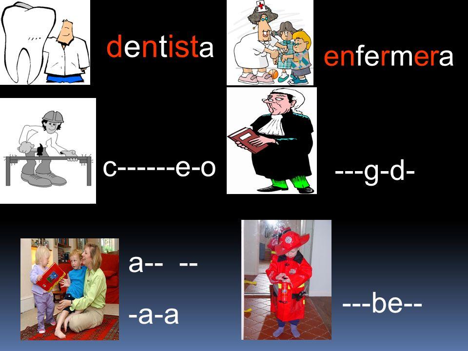 dentista enfermera c------e-o ---g-d- a-- -- -a-a ---be--