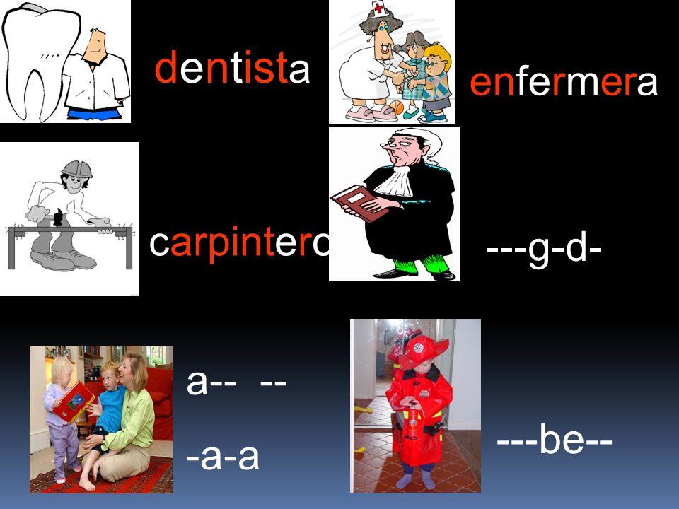 dentista enfermera carpintero ---g-d- a-- -- -a-a ---be--