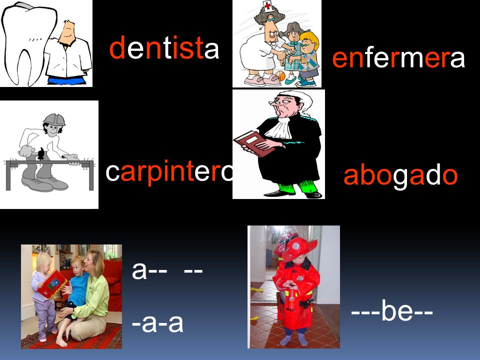 dentista enfermera carpintero abogado a-- -- -a-a ---be--